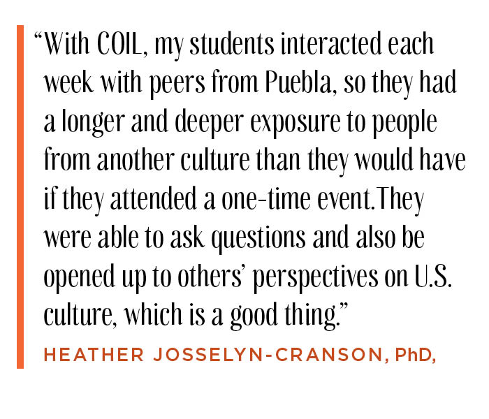 """With COIL, my students interacted each with with peers from Puebla, so they had a longer and deeper exposure to people from another culture."""