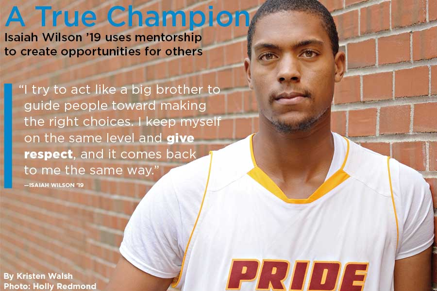 A True Champion cover - Isaiah Wilson '19 uses mentorship to create opportunities for others
