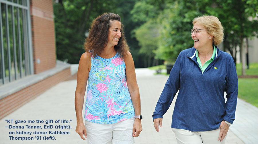 'KT gave me the gift of life.' —Donna Tanner, EdD (right), on kidney donor Kathleen Thompson '91 (left).