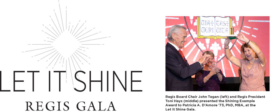 Let it Shine Regis Gala Logo and a photo with the caption: Regis Board Chair John Tegan (left) and Regis President Toni Hays (middle) presented the Shining Example Award to Patricia A. D'Amore '73, PhD, MBA, at the Let It Shine Gala.