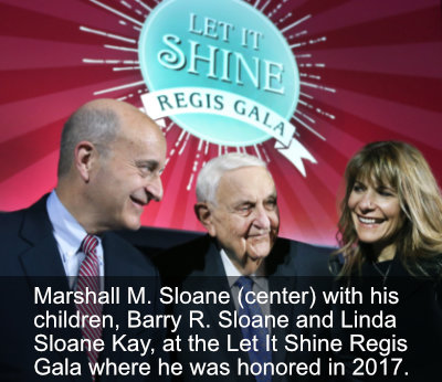 Marshall M. Sloane (center) with his children, Barry R. Sloane and Linda Sloane Kay, at the Let It Shine Regis Gala where he was honored in 2017. Photo by Bill Brett