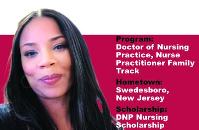 Program: Doctor of Nursing Practice; Nurse Practitioner Family Track, Hometown: Swedesboro, New Jersey; Scholarship: DNP Nursing Scholarship