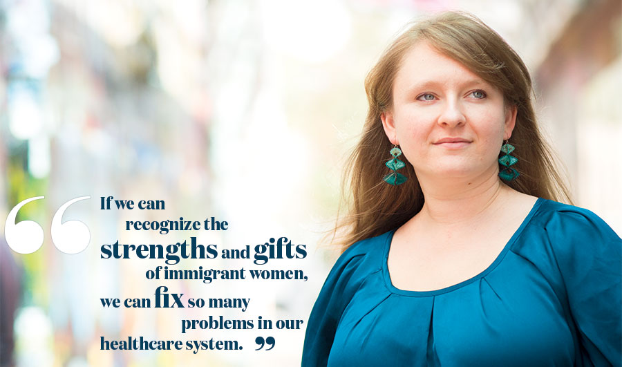 If we can recognize the strengths and gifts of immigrant women, we can fix so many problems in our healthcare system.